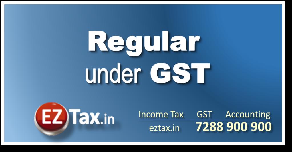 Regular Scheme under GST | EZTax.in