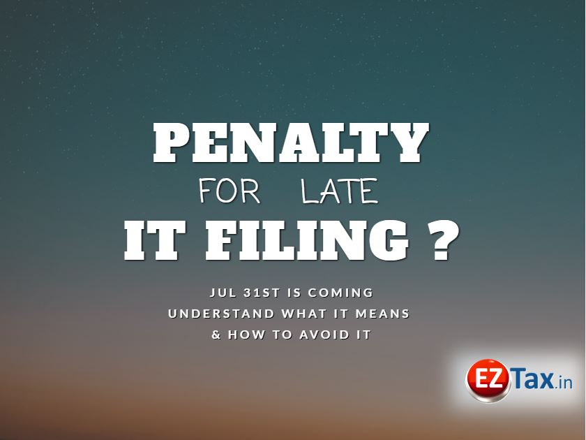 Avoid Late Filing or Pay Penalty, Jul 31st is Coming | EZTax.in